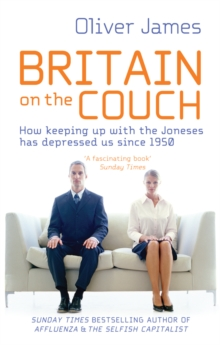 Britain On The Couch : How Keeping Up with the Joneses Has Depressed Us Since 1950, Paperback