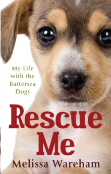 Rescue Me : My Life with the Battersea Dogs, Paperback Book