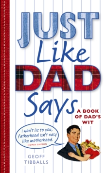 Just Like Dad Says : A Book of Dad's Wit, Hardback