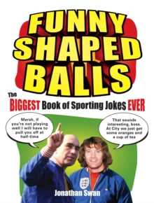 Funny Shaped Balls : The Biggest Book of Sporting Jokes Ever, Paperback