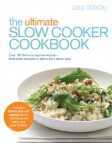 The Ultimate Slow Cooker Cookbook : Over 100 Delicious, Fuss-free Recipes - From Family Favourites to Dishes for a Dinner Party, Paperback