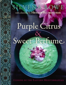 Purple Citrus and Sweet Perfume : Cuisine of the Eastern Mediterranean, Hardback