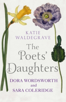 The Poet's Daughters : Dora Wordsworth and Sara Coleridge, Hardback