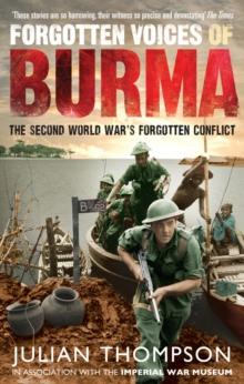 Forgotten Voices of Burma : The Second World War's Forgotten Conflict, Paperback Book