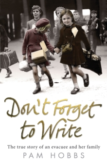 Don't Forget to Write : The True Story of an Evacuee and Her Family, Paperback