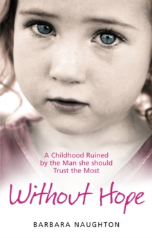 Without Hope : A Childhood Ruined by the Man She Should Trust the Most, Paperback