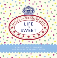 Life is Sweet : A Collection of Splendid Old-Fashioned Confectionery, Hardback Book