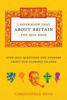 I Never Knew That About Britain: The Quiz Book : Over 1000 Questions and Answers About Our Glorious Isles, Hardback