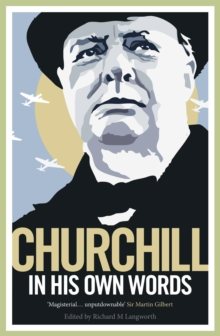 Churchill in His Own Words : The Life, Times and Opinions of Winston Churchill in His Own Words, Paperback