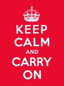 Keep Calm and Carry On : Good Advice for Hard Times, Hardback