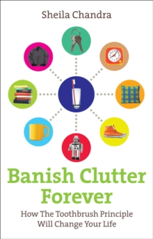 Banish Clutter Forever : How the Toothbrush Principle Will Change Your Life, Paperback