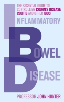 Inflammatory Bowel Disease : The Essential Guide to Controlling Crohn's Disease, Colitis and Other IBDs, Paperback