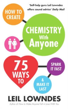 How to Create Chemistry with Anyone : 75 Ways to Spark it Fast...and Make it Last, Paperback Book