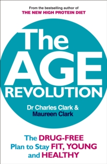 The Age Revolution : The Drug-free Plan to Stay Fit, Young and Healthy, Paperback