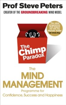 The Chimp Paradox : The Acclaimed Mind Management Programme to Help You Achieve Success, Confidence and Happiness, Paperback Book