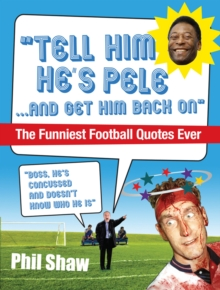 Tell Him He's Pele : The Greatest Collection of Humorous Football Quotations Ever!, Paperback