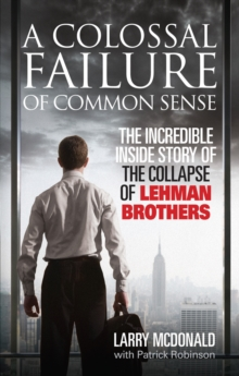 A Colossal Failure of Common Sense : The Incredible Inside Story of the Collapse of Lehman Brothers, Paperback