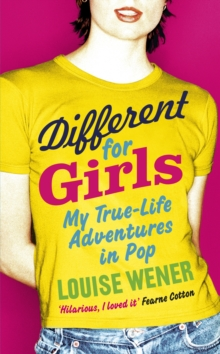 Different for Girls : A Girl's Own True-life Adventures in Pop, Paperback Book