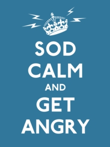 Sod Calm and Get Angry : Resigned Advice for Hard Times, Hardback