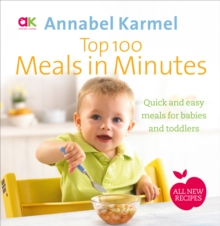 Top 100 Meals in Minutes : All New Quick and Easy Meals for Babies and Toddlers, Hardback