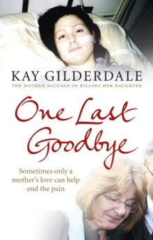 One Last Goodbye : Sometimes Only a Mother's Love Can Help End the Pain, Paperback