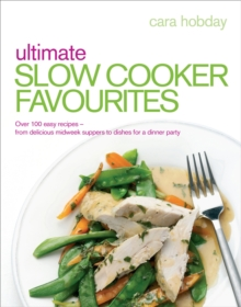 Ultimate Slow Cooker Favourites : Over 100 Easy and Delicious Recipes, Paperback
