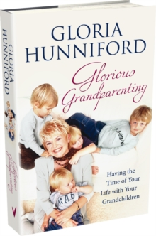 Glorious Grandparenting : Having the Time of Your Life with Your Grandchildren, Hardback