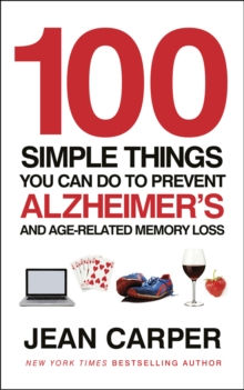 100 Simple Things You Can Do to Prevent Alzheimer's : and Age-Related Memory Loss, Paperback