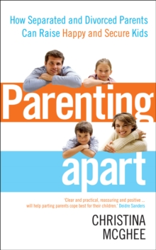 Parenting Apart : How Separated and Divorced Parents Can Raise Happy and Secure Kids, Paperback