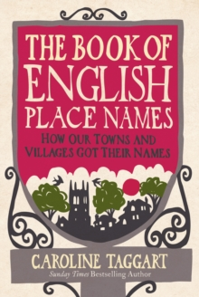 The Book of English Place Names : How Our Towns and Villages Got Their Names, Hardback