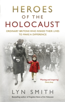 Heroes of the Holocaust : Ordinary Britons Who Risked Their Lives to Make a Difference, Paperback Book