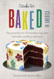 Baked in America : The Generous Art of Brownies, Cupcakes, Whoopies, Muffins and More, Hardback