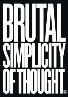 Brutal Simplicity of Thought : How it Changed the World, Hardback Book