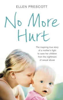 No More Hurt : The Inspiring True Story of a Mother's Fight to Save Her Children from the Nightmare Sexual Abuse, Paperback Book