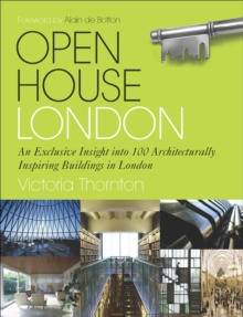 Open House London : An Exclusive Glimpse Inside 100 of the Most Extraordinary Buildings in London, Hardback