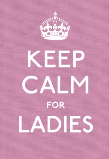Keep Calm for Ladies : Good Advice for Hard Times, Hardback