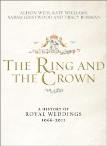 The Ring and the Crown : A History of Royal Weddings 1066-2011, Hardback
