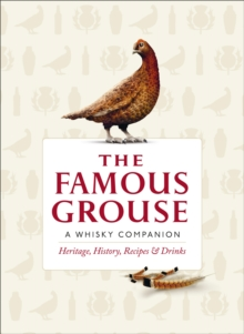 The Famous Grouse Whisky Companion : Heritage, History, Recipes and Drinks, Hardback