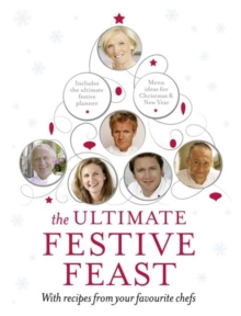 The Ultimate Festive Feast : With Recipes from Your Favourite Chefs, Hardback