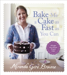 Bake Me a Cake as Fast as You Can : Over 100 Super Easy, Fast and Delicious Recipes, Hardback