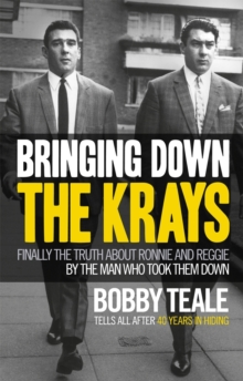 Bringing Down the Krays : Finally the Truth About Ronnie and Reggie by the Man Who Took Them Down, Hardback