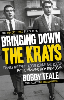 Bringing Down the Krays : Finally the Truth About Ronnie and Reggie by the Man Who Took Them Down, Paperback