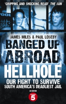 Banged Up Abroad: Hellhole : Our Fight to Survive South America's Deadliest Jail, Paperback Book