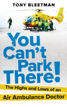 You Can't Park There! : The Highs and Lows of an Air Ambulance Doctor, Paperback