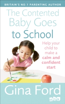 The Contented Baby Goes to School : Help Your Child to Make a Calm and Confident Start, Paperback