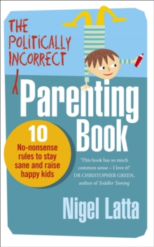 The Politically Incorrect Parenting Book : 10 No-nonsense Rules to Stay Sane and Raise Happy Kids, Paperback