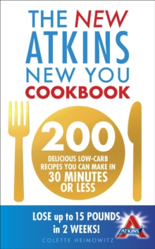 The New Atkins New You Cookbook : 200 Delicious Low-Carb Recipes You Can Make in 30 Minutes or Less, Paperback
