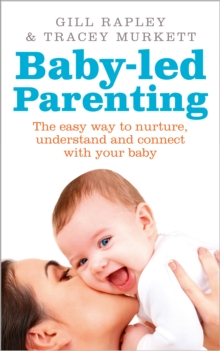Baby-Led Parenting : The Easy Way to Nurture, Understand and Connect with Your Baby, Paperback