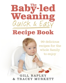 The Baby-Led Weaning Quick and Easy Recipe Book, Hardback Book