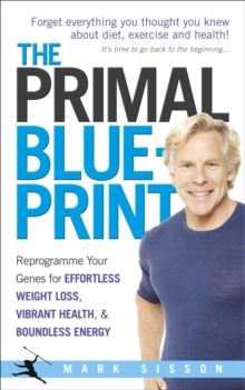 The Primal Blueprint : Reprogramme Your Genes for Effortless Weight Loss, Vibrant Health and Boundless Energy, Paperback